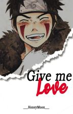 Give Me Love [Kiba y Tú] by DarkSuicide666