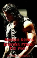 Roman Reigns Enemys From The Past. by ThatGurlAiii
