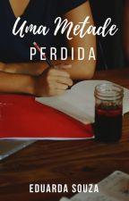 Uma Metade Perdida by meduardasouza