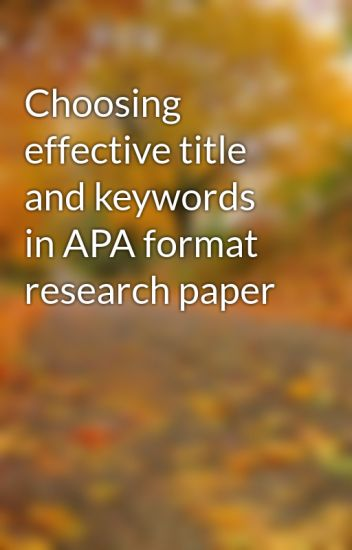 choose title research paper Titling: a neglected, but important task for technical writers read related articles as you craft a name for your paper, you should consider these potential objectives for the title you choose.