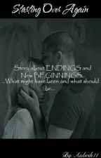 Starting Over Again by Aubrih11