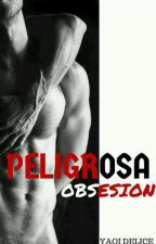 Peligrosa Obsesion by yaoidelicemx
