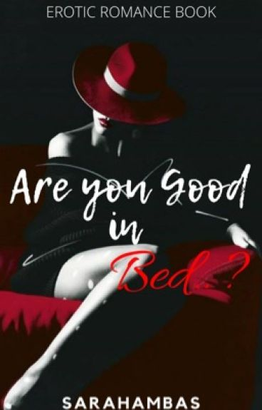 ARE YOU GOOD IN BED? (COMPLETED) #Wattys2016