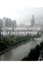 The Urban Art of Self Destruction » Poetry by certainly-not-jongin