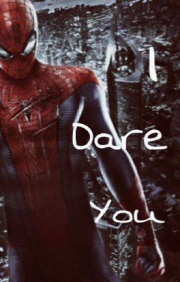 I Dare You (The Amazing Spiderman Fan Fiction)