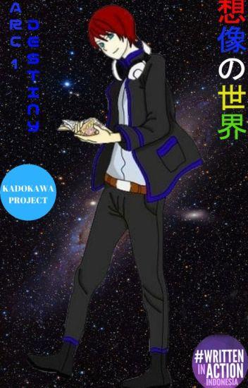World Of Imagination Arc 1 - Destiny [RANDOM TIME UPDATE]