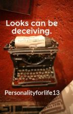 Looks can be deceiving. by Personalityforlife13