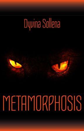 Metamorphosis || Metamorphosis Series Vol. 1 || Anteprima  by DyvinaSollena
