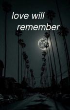 love will remember // horan ✔ by blurryfaceidk