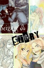 Seizing a Story [Gruvia, Jerza, Nalu and Gale Fanfic] by EvangelineWin_ters