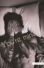 You're mine. (BxB) by SkyBreacker