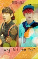 Why Do I Love You (Minhyuk (BTOB) AND L.Joe (Teen Top) Fanfic) by MyBinguTOP