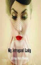 My Arrogant Lady (Rewrite)  by errikaputritantia