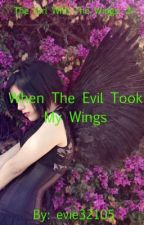 When The Evil Took My Wings-The Girl With Wings: 2 by ekm32105