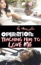 OPERATION: Teaching Him to Love Me by AmiAldea