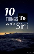 10 Things to ask Siri by GottaReadAtHogwarts
