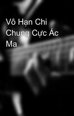 Vô Hạn Chi Chung Cực Ác Ma