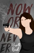 Now, Or Never©⎮CASUAL UPDATES by Elspeth_Reid