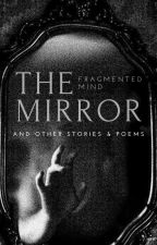 The Mirror & Other Stories by FragmentedMind98