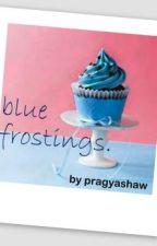 blue frostings. by pragyashaw