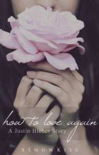 How To Love Again by xSnowKiss