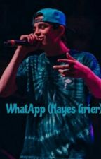 WhatApp (Hayes Grier) ||Terminada|| by TheGirlfriendOfHayes