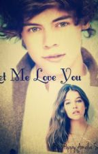 Let Me Love You [Harry Styles One Shot] by AmeliaSevina