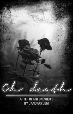Oh Death | After Death oneshots by JanuaryJem