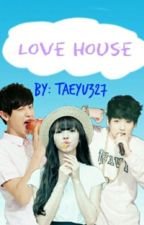 Love House || EXO Park Chanyeol by Taeyu327
