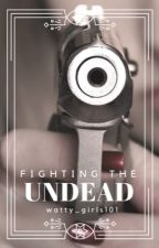 Fighting The Undead by watty_girls101