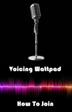 Voicing Wattpad: How to join by XxxVoicingxWattadXD