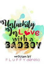 Unluckily Inlove With A Badboy by Fluffyderella