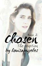 Chosen: The Eruption by louisaangeles