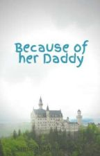 Because of her Daddy by SamanthaAmielleCanil