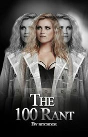 The 100 (Rant) ✔  by bitchdoe