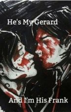 He's My Gerard And I'm His Frank (sequel) {INCOMPLETE} by killjoysneverforget