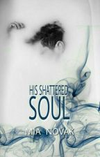 His Shattered Soul. #Book1 by _lilDark