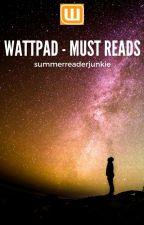 Wattpad- MUST READS by summerreaderjunkie
