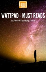Wattpad- MUST READS by summerreaderjunkie