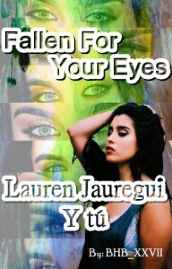 Fallen for your eyes (Lauren Jauregui y tu)