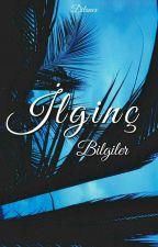 İLGİNÇ BİLGİLER  by Dilanzer7
