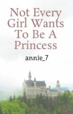 Not Every Girl Wants To Be A Princess by annie_7