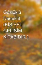 Gözlüklü Dedektif (KİŞİSEL GELİŞİM KİTABIDIR.) by zekiphen