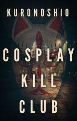 Cosplay Kill Club by Kuronoshio