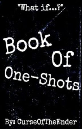 Book of One-Shots by CurseOfTheEnder
