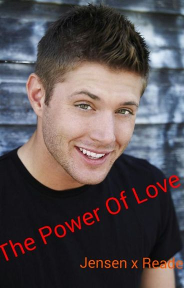 The Power Of Love (Jensen Ackles x Reader)