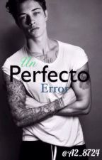 Un perfecto error [Pausada] by A2_8724