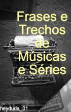 Frases e Trechos de Músicas e Séries by heyduds_01