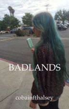 badlands; l.r.h. by cobainfthalsey