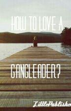 How To Love A GangLeader? #Wattys2015 by LittleMrsPublisher
